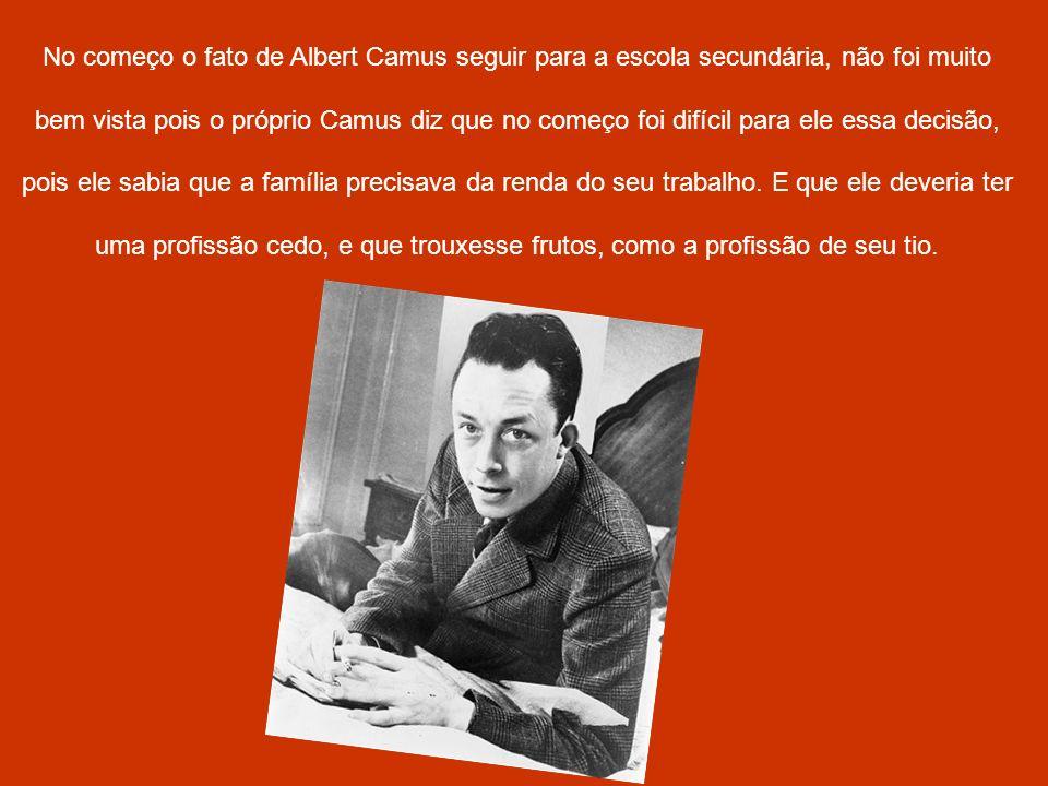 No começo o fato de Albert Camus seguir para a escola secundária, não foi muito bem vista pois o próprio Camus diz que no começo foi difícil para ele