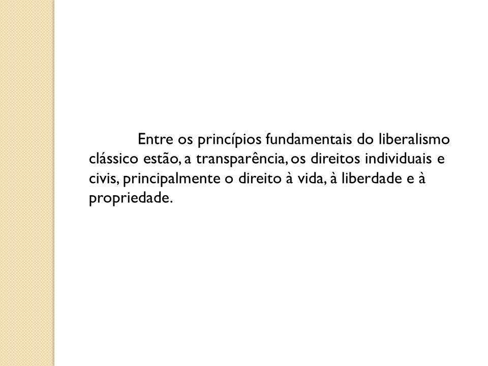 Entre os princípios fundamentais do liberalismo clássico estão, a transparência, os direitos individuais e civis, principalmente o direito à vida, à l
