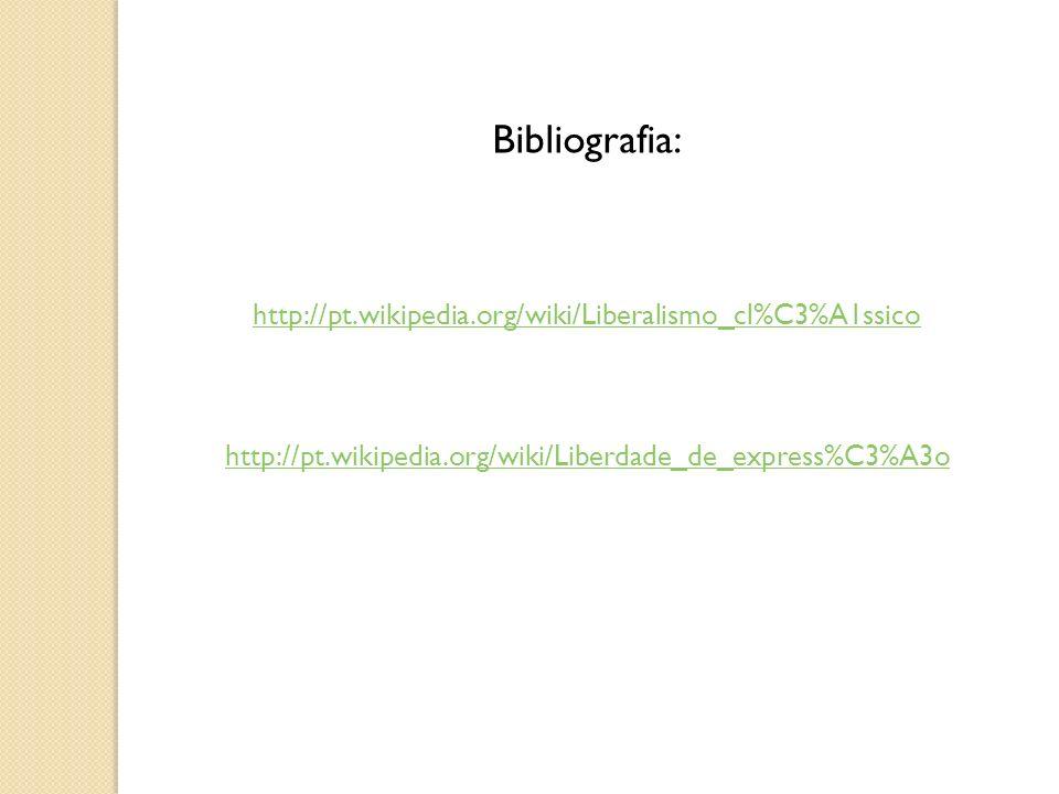 Bibliografia: http://pt.wikipedia.org/wiki/Liberalismo_cl%C3%A1ssico http://pt.wikipedia.org/wiki/Liberdade_de_express%C3%A3o