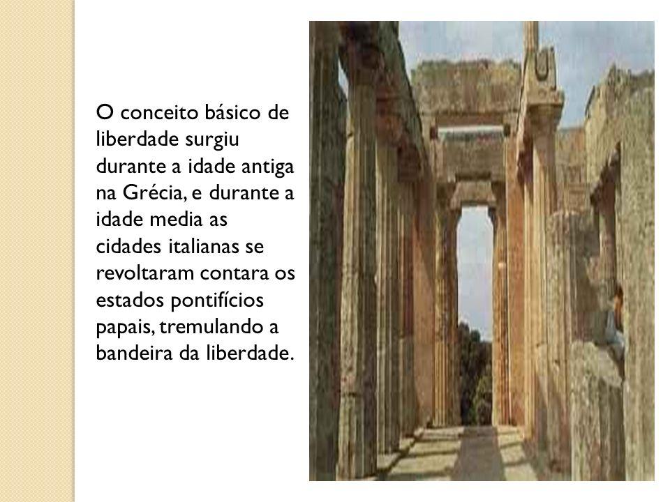 O conceito básico de liberdade surgiu durante a idade antiga na Grécia, e durante a idade media as cidades italianas se revoltaram contara os estados