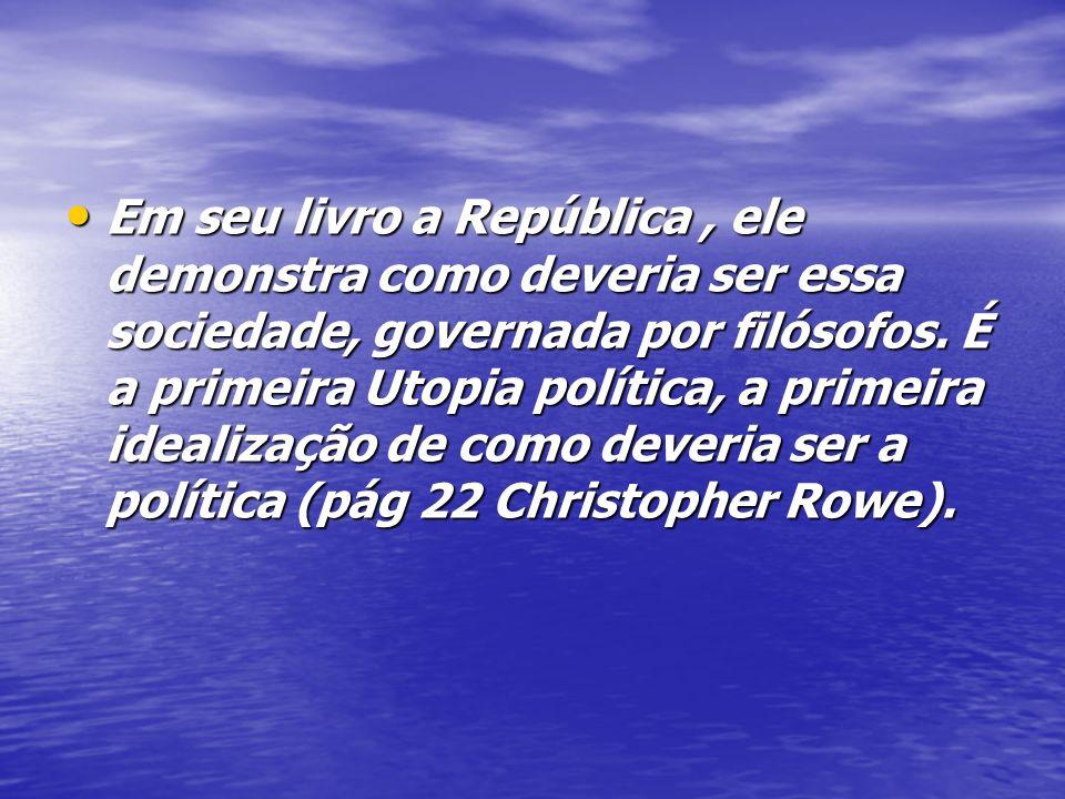 Ele rejeita a oligarquia e a democracia, pois considera a primeira opressora pela riqueza e a segunda pela vontade e ignorância do povo que não sabe se governar (pág 21 Christopher Rowe).