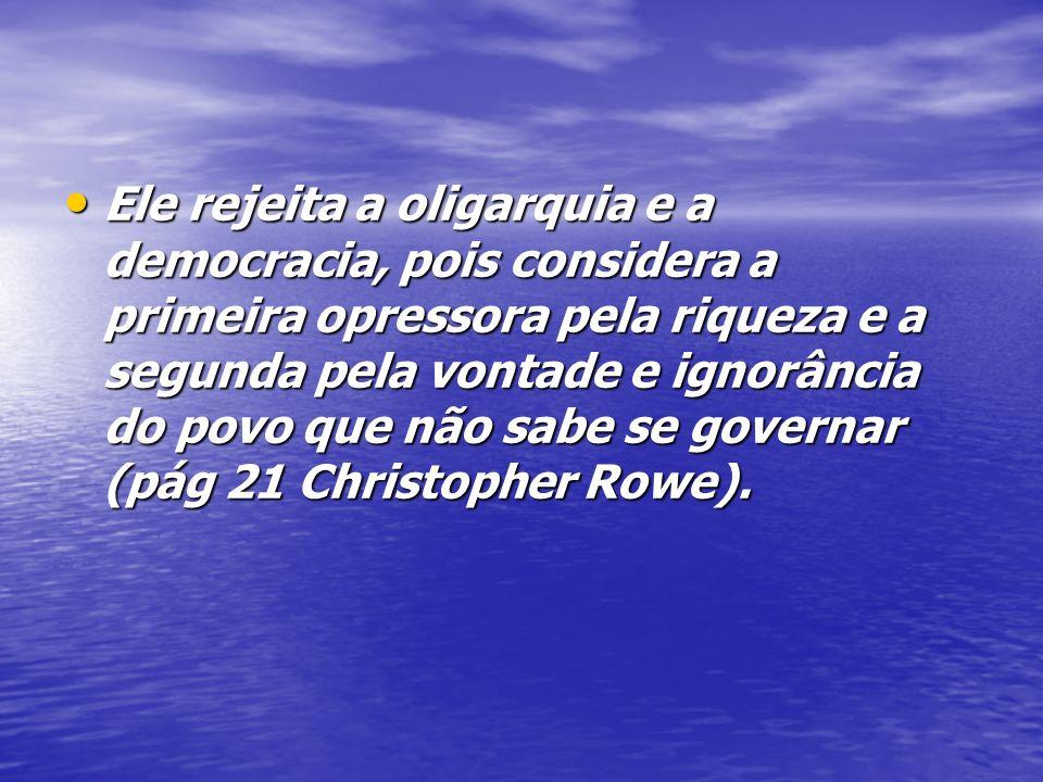 A ignorância é a causa dos males tanto dos indivíduos, como dos Estados, sendo que somente as virtudes podem levá-los para a felicidade verdadeira, a Plenitude (pág 58 de Filosofia, Marilena Chaui).