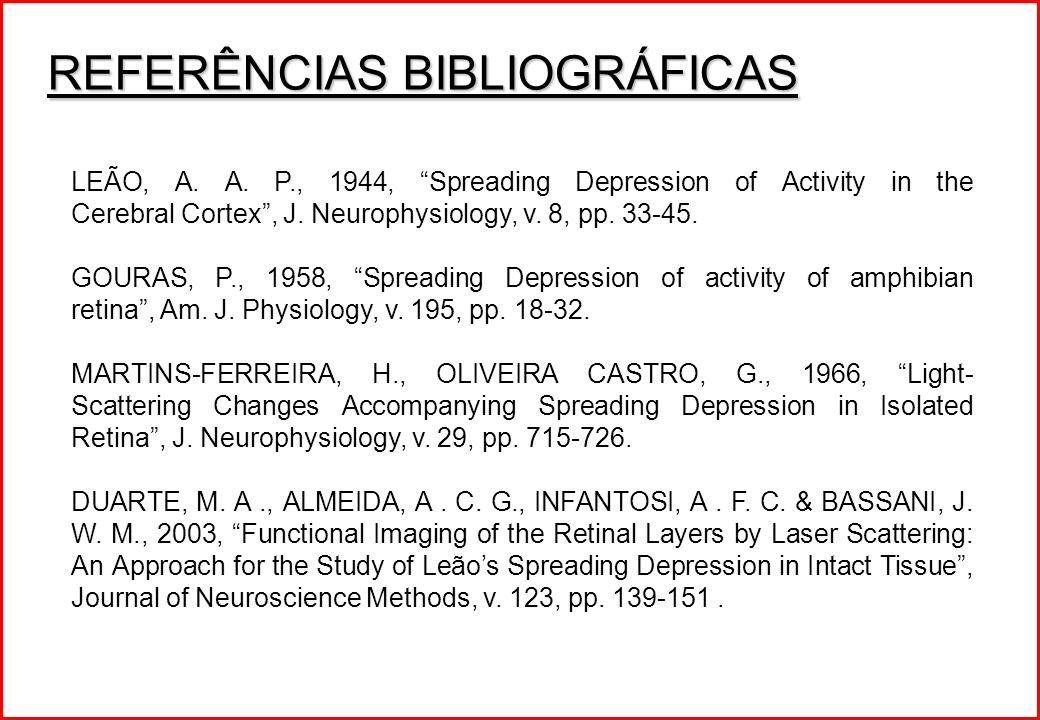 REFERÊNCIAS BIBLIOGRÁFICAS LEÃO, A. A. P., 1944, Spreading Depression of Activity in the Cerebral Cortex, J. Neurophysiology, v. 8, pp. 33-45. GOURAS,
