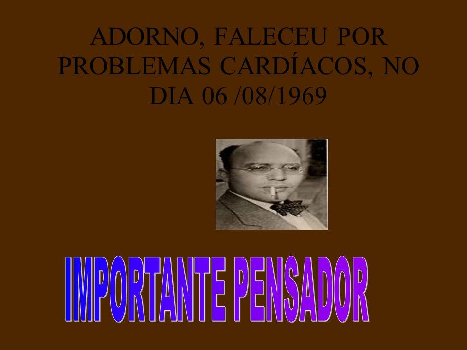 FOI NO SEU EXÍLIO AMERICANO DURANTE A SEGUNDA QUERRA MUNDIAL QUE JUNTO COM MAX, ADORNO REDIGIU A OBRA DIALÉTICA DO ILUMINISMO (1947).