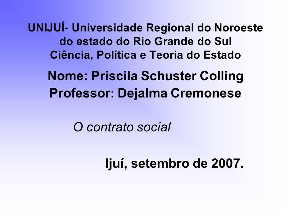 UNIJUÍ- Universidade Regional do Noroeste do estado do Rio Grande do Sul Ciência, Política e Teoria do Estado Nome: Priscila Schuster Colling Professo