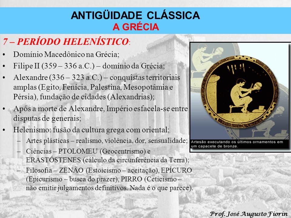 ANTIGÜIDADE CLÁSSICA Prof. José Augusto Fiorin A GRÉCIA 7 – PERÍODO HELENÍSTICO : Domínio Macedônico na Grécia; Filipe II (359 – 336 a.C.) – domínio d