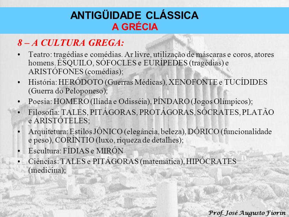 ANTIGÜIDADE CLÁSSICA Prof. José Augusto Fiorin A GRÉCIA 8 – A CULTURA GREGA: Teatro: tragédias e comédias. Ar livre, utilização de máscaras e coros, a