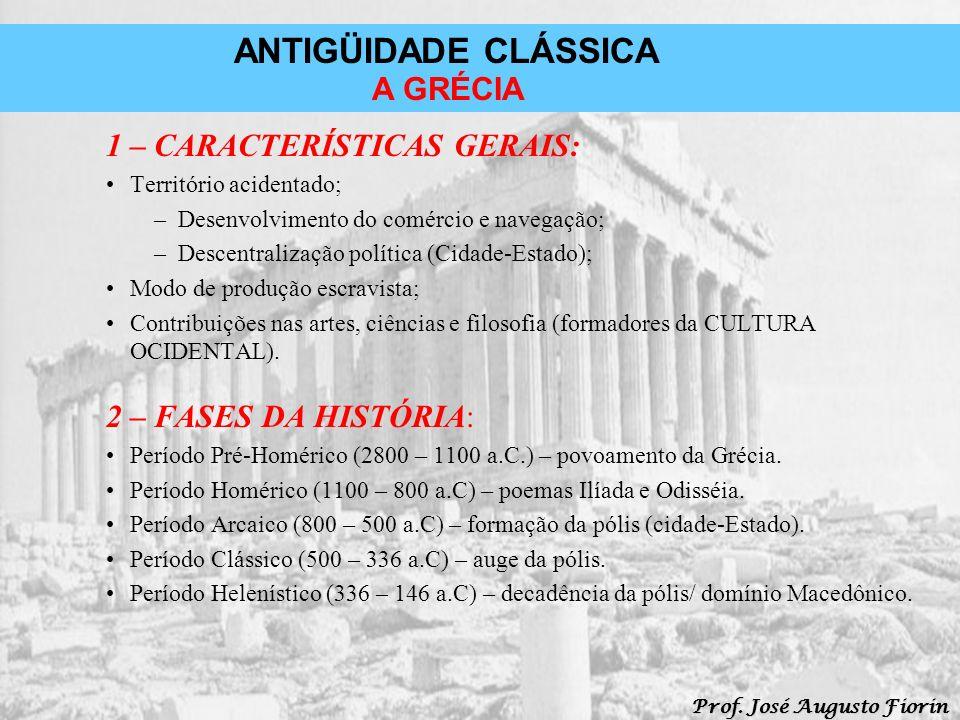 ANTIGÜIDADE CLÁSSICA Prof. José Augusto Fiorin A GRÉCIA 1 – CARACTERÍSTICAS GERAIS: Território acidentado; –Desenvolvimento do comércio e navegação; –