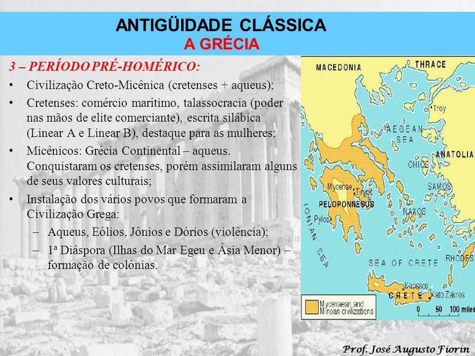 ANTIGÜIDADE CLÁSSICA Prof. José Augusto Fiorin A GRÉCIA 3 – PERÍODO PRÉ-HOMÉRICO: Civilização Creto-Micênica (cretenses + aqueus); Cretenses: comércio