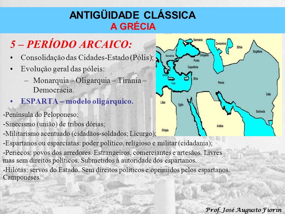 ANTIGÜIDADE CLÁSSICA Prof. José Augusto Fiorin A GRÉCIA 5 – PERÍODO ARCAICO: Consolidação das Cidades-Estado (Pólis); Evolução geral das póleis: –Mona