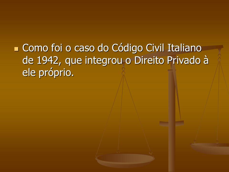 Como foi o caso do Código Civil Italiano de 1942, que integrou o Direito Privado à ele próprio.