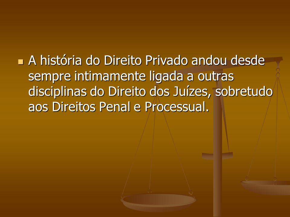 A história do Direito Privado andou desde sempre intimamente ligada a outras disciplinas do Direito dos Juízes, sobretudo aos Direitos Penal e Processual.