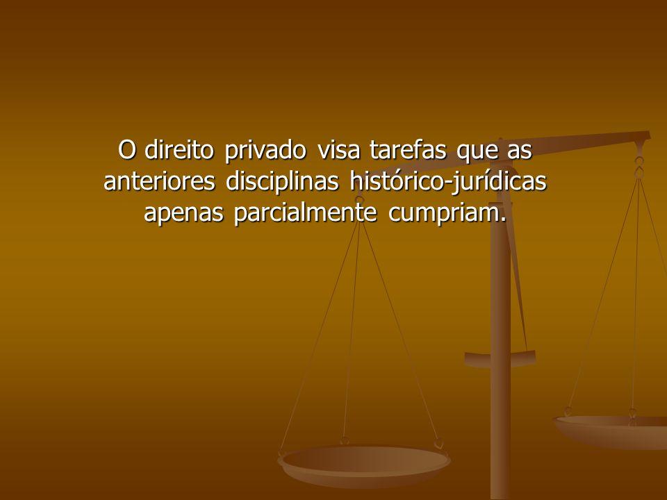 O direito privado visa tarefas que as anteriores disciplinas histórico-jurídicas apenas parcialmente cumpriam.