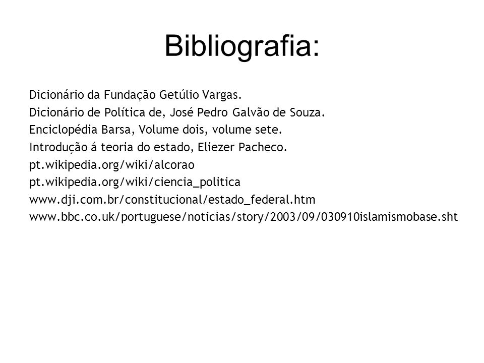Bibliografia: Dicionário da Fundação Getúlio Vargas. Dicionário de Política de, José Pedro Galvão de Souza. Enciclopédia Barsa, Volume dois, volume se