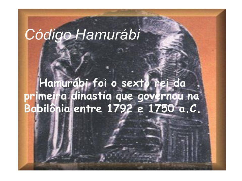Código Hamurábi Hamurábi foi o sexto rei da primeira dinastia que governou na Babilônia entre 1792 e 1750 a.C.