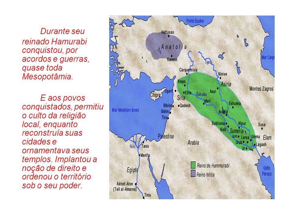 Durante seu reinado Hamurabi conquistou, por acordos e guerras, quase toda Mesopotâmia. E aos povos conquistados, permitiu o culto da religião local,