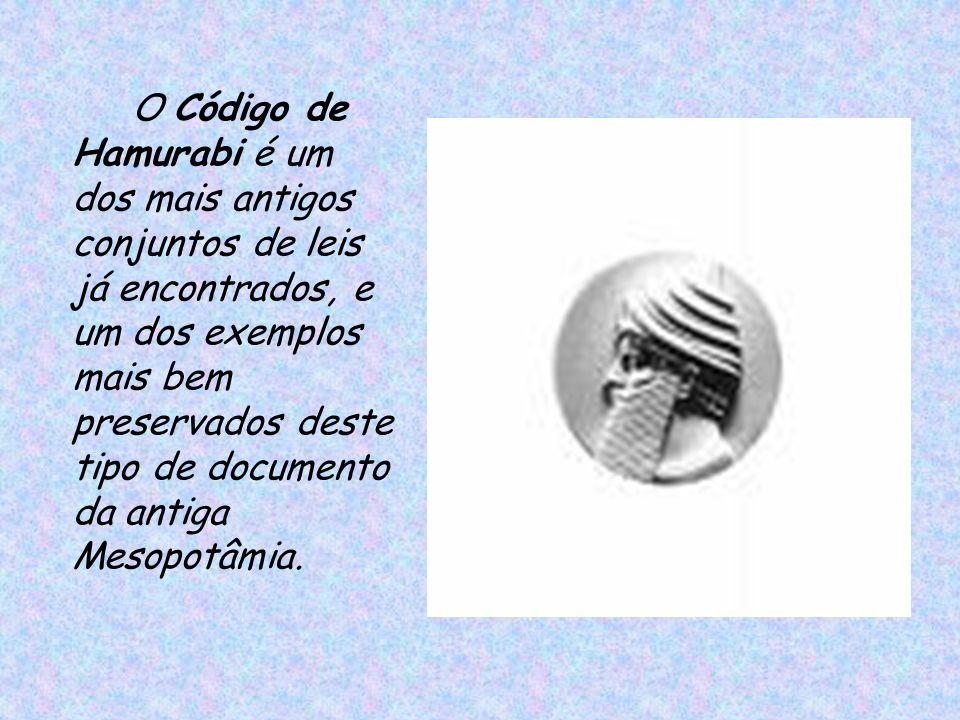 O Código de Hamurabi é um dos mais antigos conjuntos de leis já encontrados, e um dos exemplos mais bem preservados deste tipo de documento da antiga