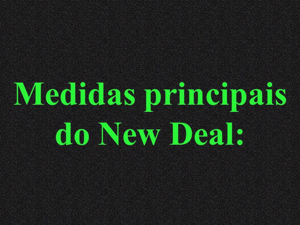 New Deal (Franklyn Delano Roosevelt 1933 – 1945) Conjunto de medidas para combater a crise (intervenção do Estado).