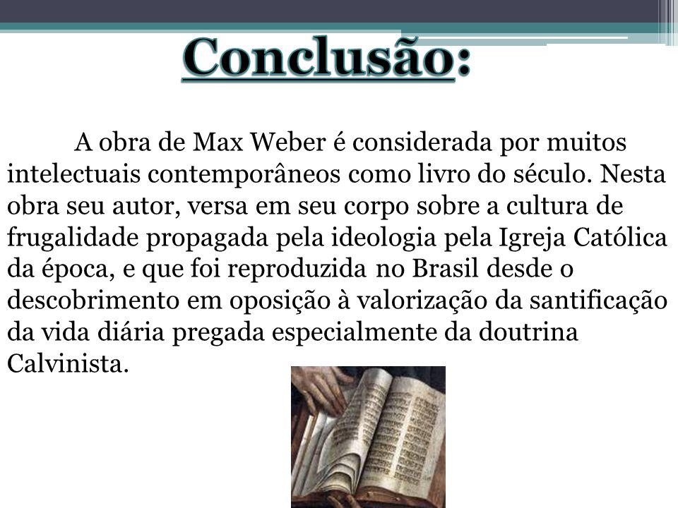 A obra de Max Weber é considerada por muitos intelectuais contemporâneos como livro do século. Nesta obra seu autor, versa em seu corpo sobre a cultur