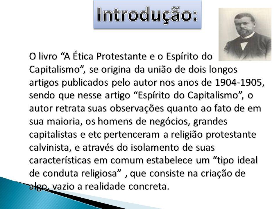 O livro A Ética Protestante e o Espírito do Capitalismo, se origina da união de dois longos artigos publicados pelo autor nos anos de 1904-1905, sendo