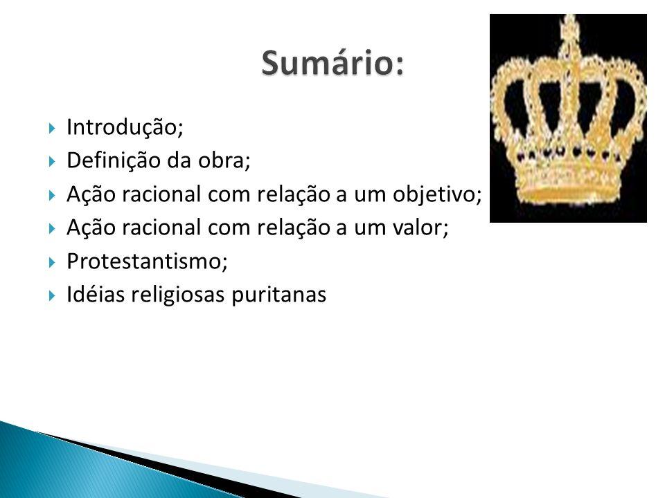 Introdução; Definição da obra; Ação racional com relação a um objetivo; Ação racional com relação a um valor; Protestantismo; Idéias religiosas purita
