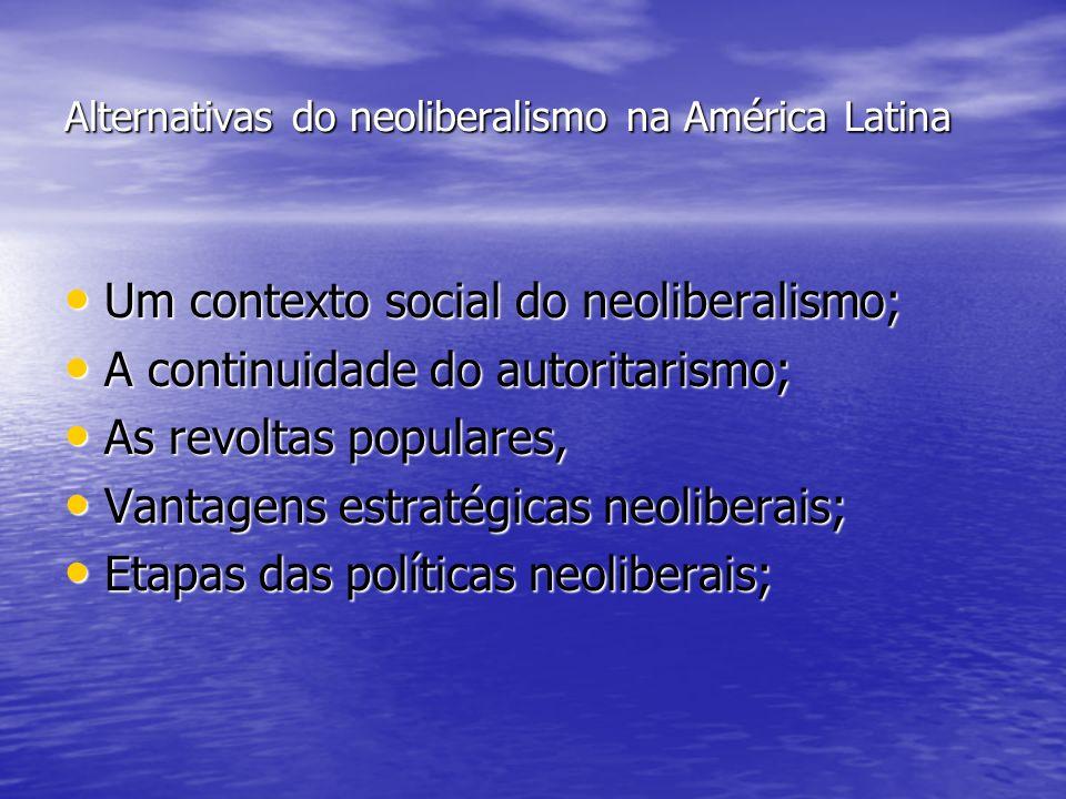 Alternativas do neoliberalismo na América Latina Um contexto social do neoliberalismo; Um contexto social do neoliberalismo; A continuidade do autorit
