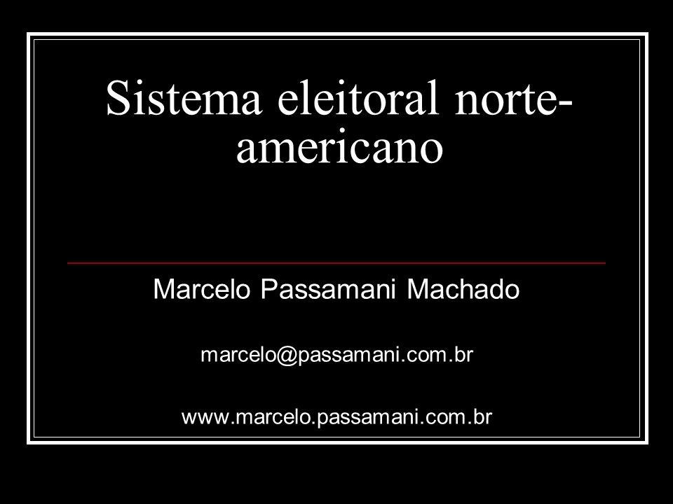 Sistema eleitoral norte- americano Marcelo Passamani Machado marcelo@passamani.com.br www.marcelo.passamani.com.br