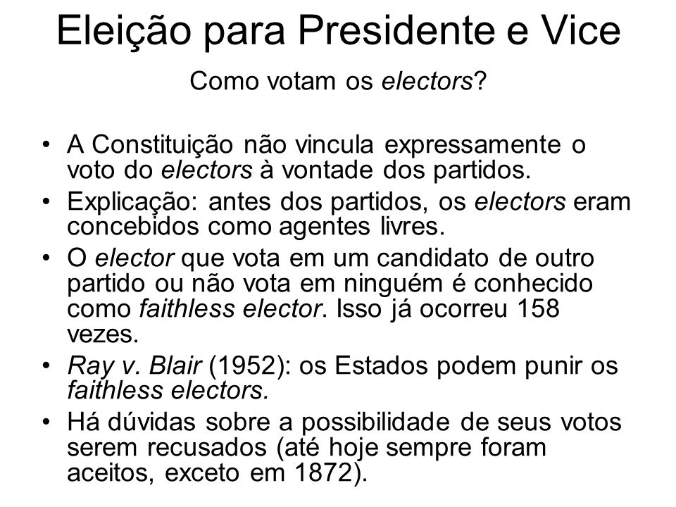 Eleição para Presidente e Vice Como votam os electors? A Constituição não vincula expressamente o voto do electors à vontade dos partidos. Explicação:
