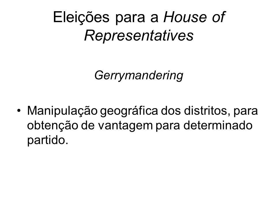 Eleições para a House of Representatives Gerrymandering Manipulação geográfica dos distritos, para obtenção de vantagem para determinado partido.