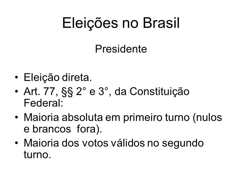 Eleições no Brasil Presidente Eleição direta. Art. 77, §§ 2° e 3°, da Constituição Federal: Maioria absoluta em primeiro turno (nulos e brancos fora).