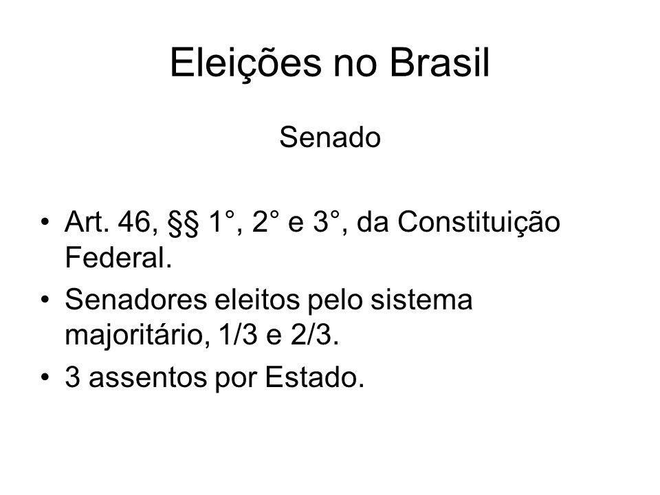 Eleições no Brasil Senado Art. 46, §§ 1°, 2° e 3°, da Constituição Federal. Senadores eleitos pelo sistema majoritário, 1/3 e 2/3. 3 assentos por Esta