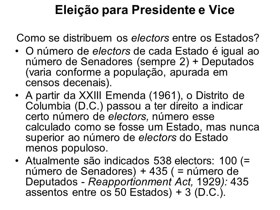 Eleição para Presidente e Vice Como se distribuem os electors entre os Estados? O número de electors de cada Estado é igual ao número de Senadores (se