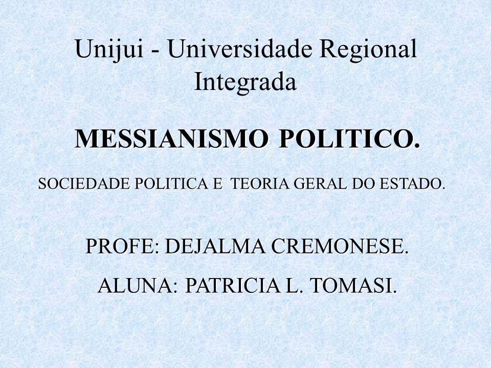 Unijui - Universidade Regional Integrada MESSIANISMO POLITICO. SOCIEDADE POLITICA E TEORIA GERAL DO ESTADO. PROFE: DEJALMA CREMONESE. ALUNA: PATRICIA