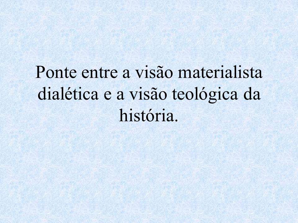 Ponte entre a visão materialista dialética e a visão teológica da história.
