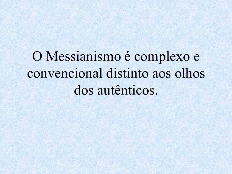 O Messianismo é complexo e convencional distinto aos olhos dos autênticos.