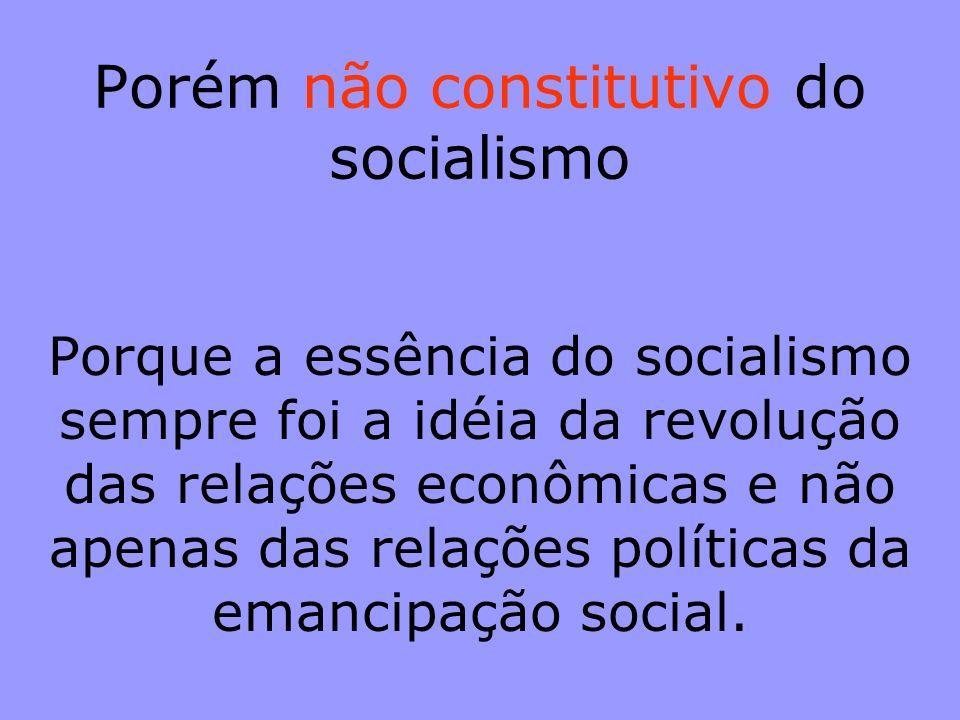 Necessária Porque sem esse reforço não seria jamais alcançada aquela profunda transformação da sociedade que os socialistas das diversas correntes sem