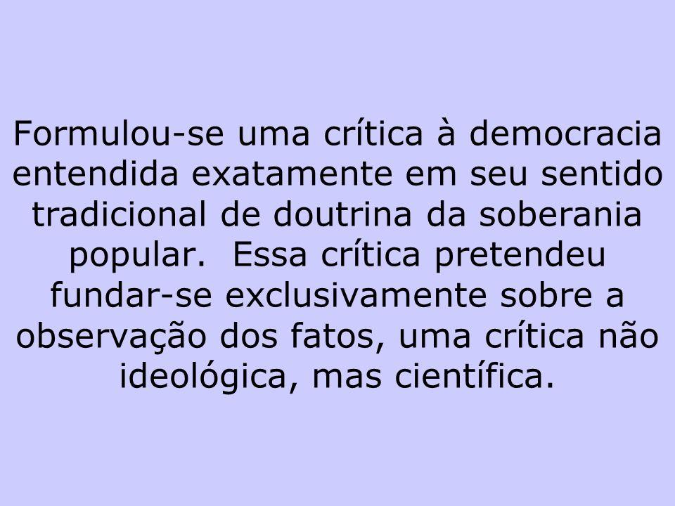 Democracia e elitismo As criticas do liberalismo à Democracia Direta e do socialismo à Democracia Representativa, são baseadas em pressupostos ideológ