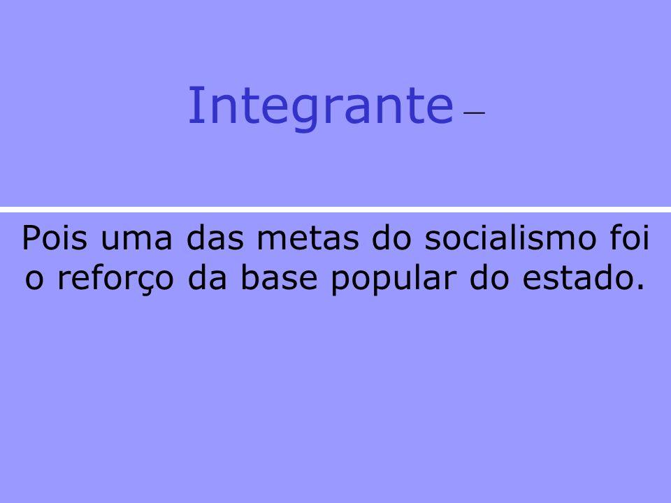 Democracia e Socialismo No socialismo, em suas diferentes versões, o ideal democrático é um elemento integrante e necessário, mas não constitutivo.