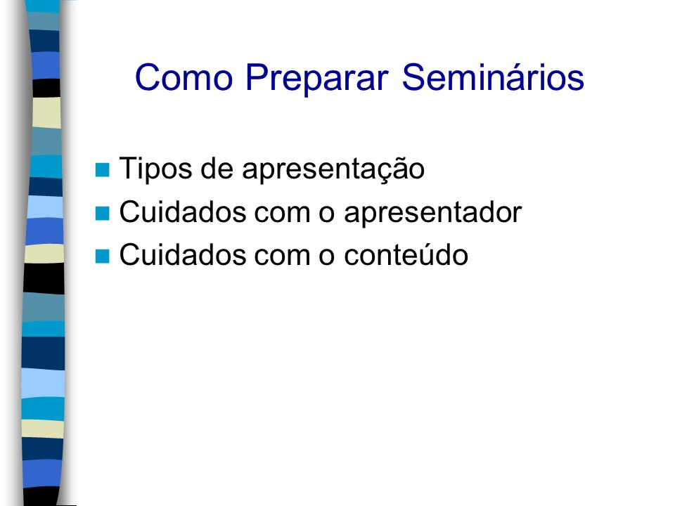 Como Preparar Seminários Tipos de apresentação Cuidados com o apresentador Cuidados com o conteúdo