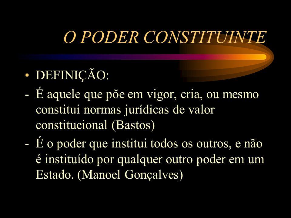 O PODER CONSTITUINTE DEFINIÇÃO: - É aquele que põe em vigor, cria, ou mesmo constitui normas jurídicas de valor constitucional (Bastos) -É o poder que