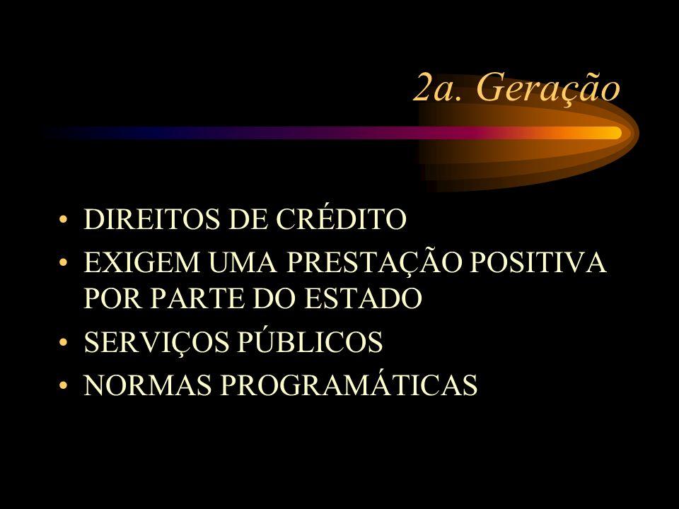 2a. Geração DIREITOS DE CRÉDITO EXIGEM UMA PRESTAÇÃO POSITIVA POR PARTE DO ESTADO SERVIÇOS PÚBLICOS NORMAS PROGRAMÁTICAS