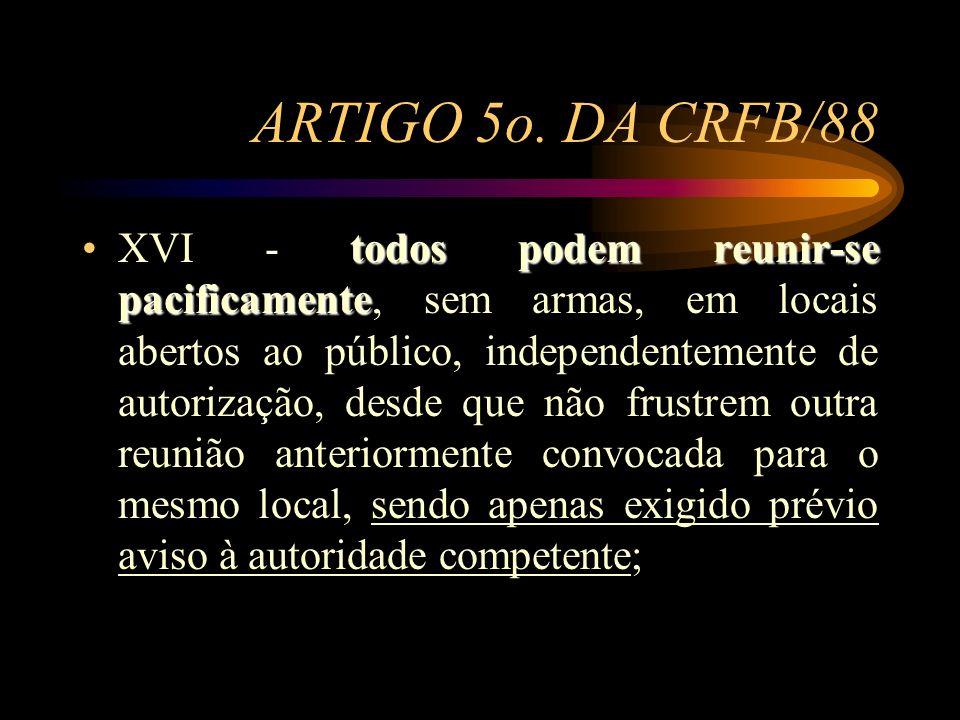 ARTIGO 5o. DA CRFB/88 todos podem reunir-se pacificamenteXVI - todos podem reunir-se pacificamente, sem armas, em locais abertos ao público, independe