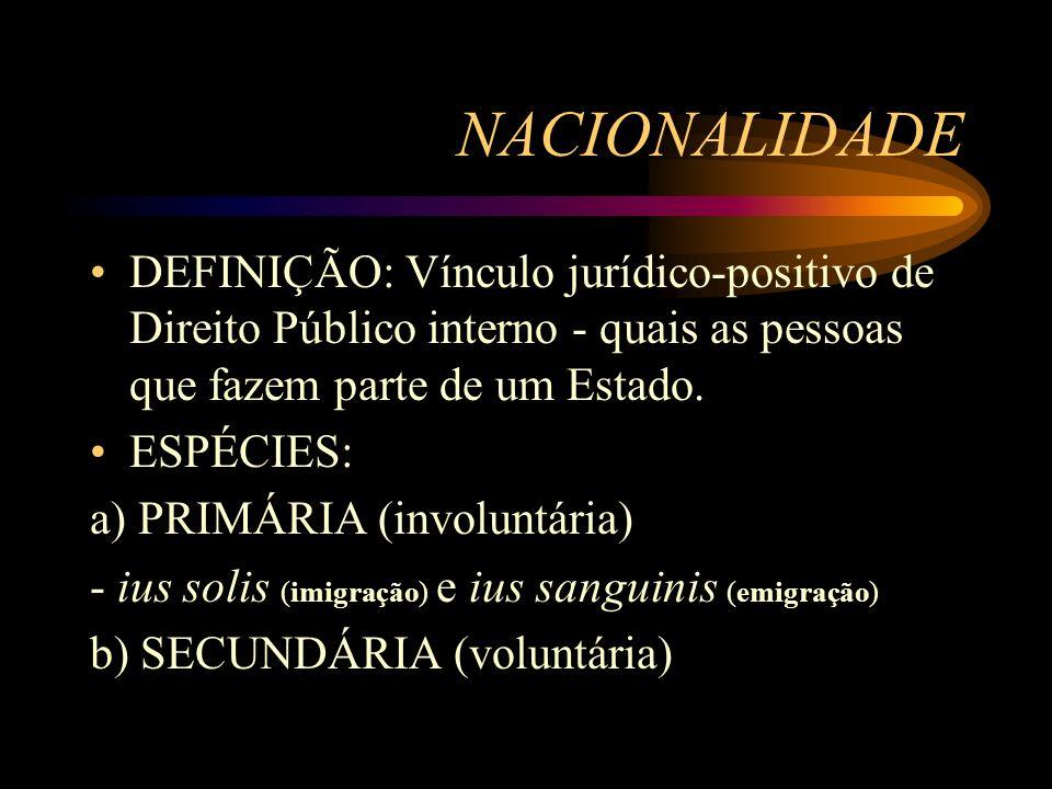 NACIONALIDADE DEFINIÇÃO: Vínculo jurídico-positivo de Direito Público interno - quais as pessoas que fazem parte de um Estado. ESPÉCIES: a) PRIMÁRIA (