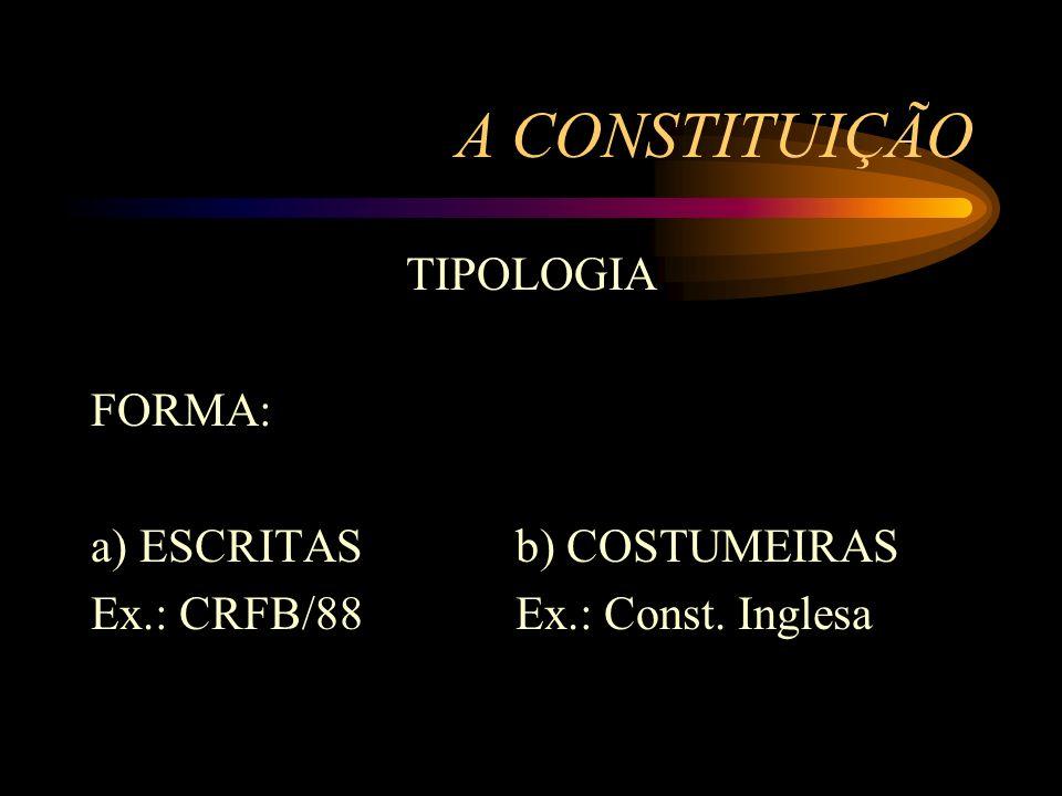 A CONSTITUIÇÃO TIPOLOGIA ESTABILIDADE a) RÍGIDA - processo solene b) FLEXÍVEL - processo ordinário c) SEMI-RÍGIDA - apenas em parte rígida