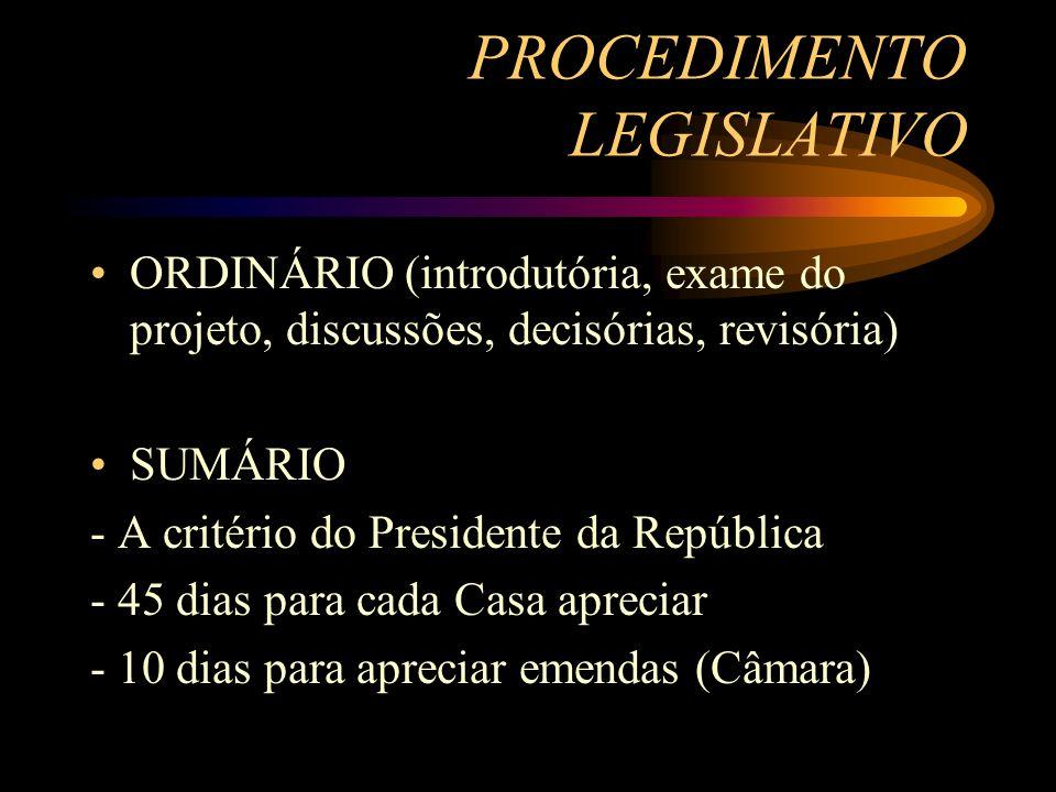 PROCEDIMENTO LEGISLATIVO ORDINÁRIO (introdutória, exame do projeto, discussões, decisórias, revisória) SUMÁRIO - A critério do Presidente da República