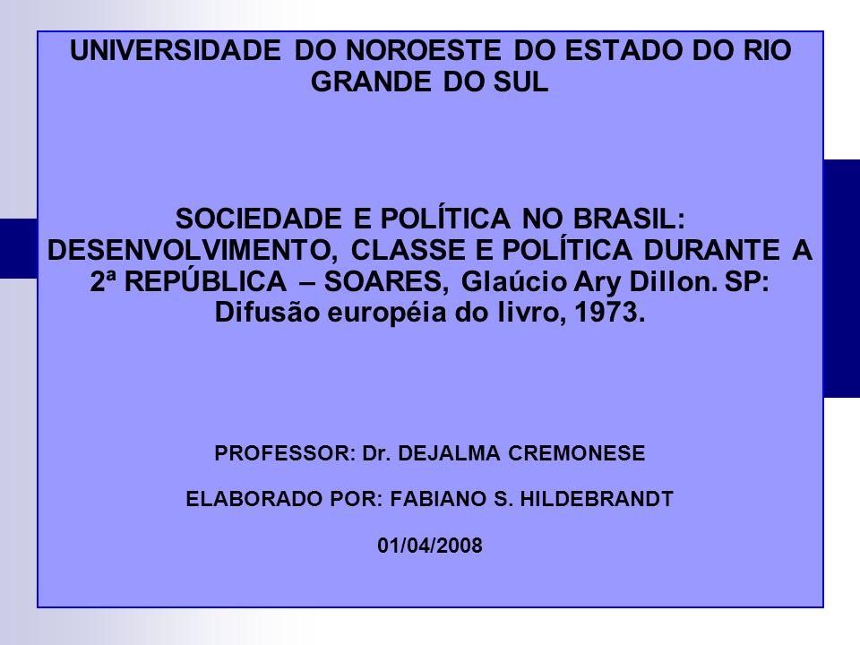 UNIVERSIDADE DO NOROESTE DO ESTADO DO RIO GRANDE DO SUL SOCIEDADE E POLÍTICA NO BRASIL: DESENVOLVIMENTO, CLASSE E POLÍTICA DURANTE A 2ª REPÚBLICA – SO