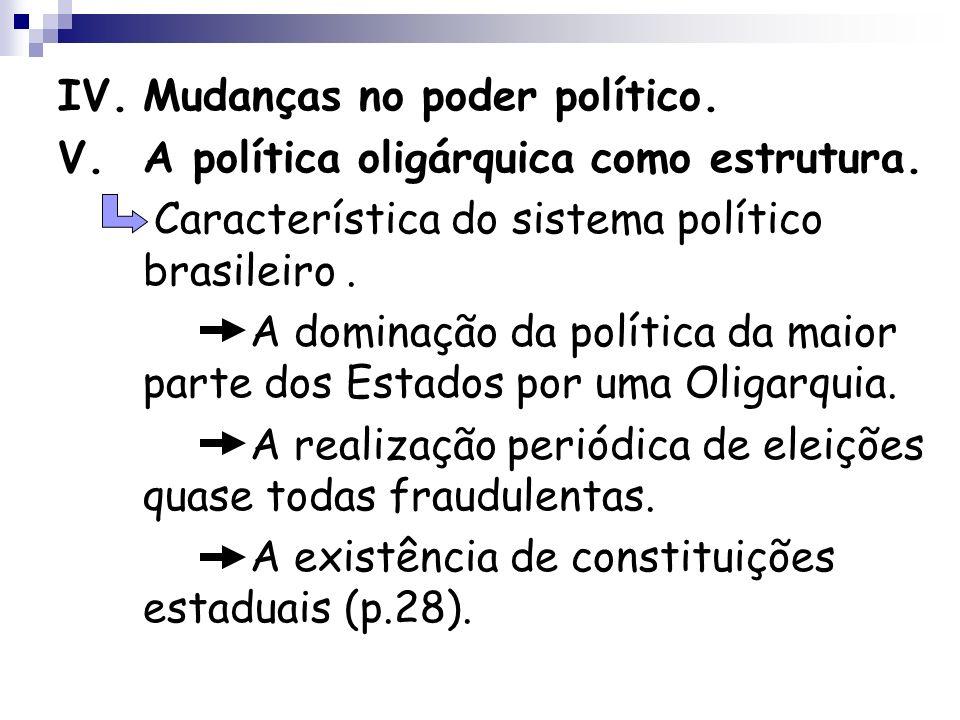 IV.Mudanças no poder político. V.A política oligárquica como estrutura. Característica do sistema político brasileiro. A dominação da política da maio