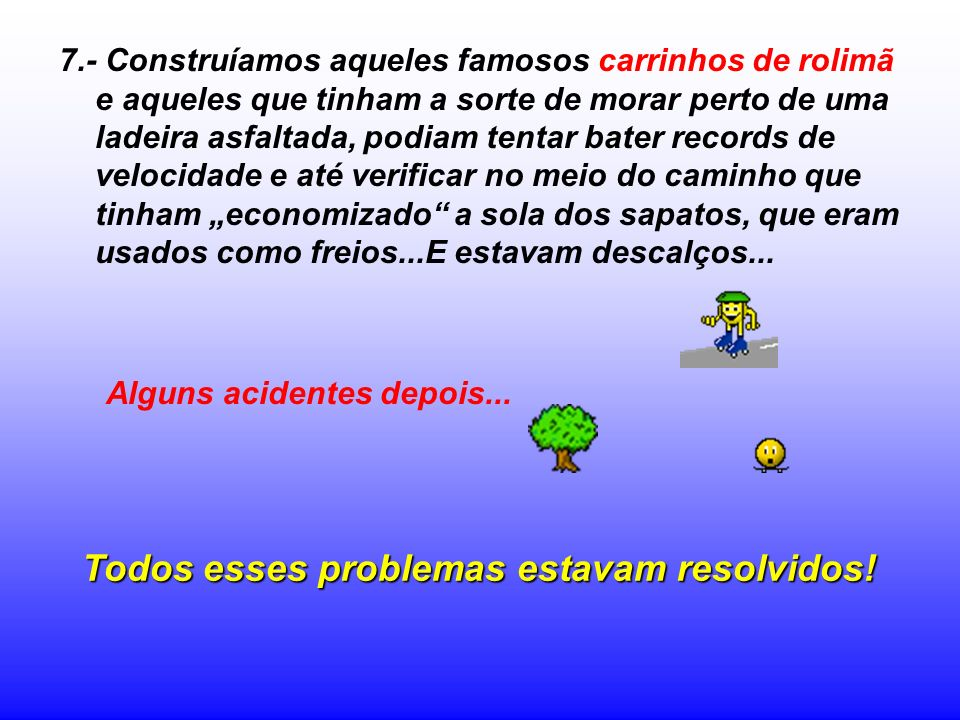 6 - Bebíamos água da torneira, de uma mangueira, ou de uma fonte e não águas minerais em garrafas ditas... ¨esterilizadas¨...