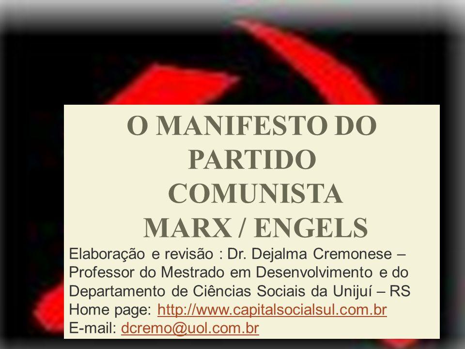 O MANIFESTO DO PARTIDO COMUNISTA MARX / ENGELS Elaboração e revisão : Dr. Dejalma Cremonese – Professor do Mestrado em Desenvolvimento e do Departamen