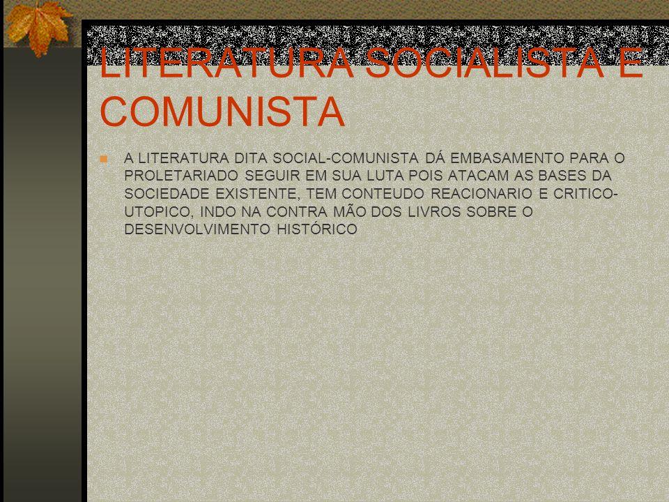 LITERATURA SOCIALISTA E COMUNISTA A LITERATURA DITA SOCIAL-COMUNISTA DÁ EMBASAMENTO PARA O PROLETARIADO SEGUIR EM SUA LUTA POIS ATACAM AS BASES DA SOC